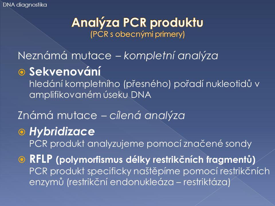 Neznámá mutace – kompletní analýza  Sekvenování hledání kompletního (přesného) pořadí nukleotidů v amplifikovaném úseku DNA Známá mutace – cílená ana