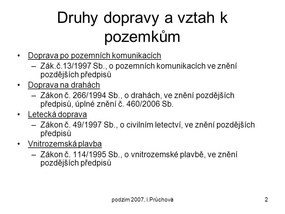 podzim 2007, I.Průchová3 Právní režim pozemků sloužících dopravě na pozemních komunikací Prameny právní úpravy: –Zákon č.