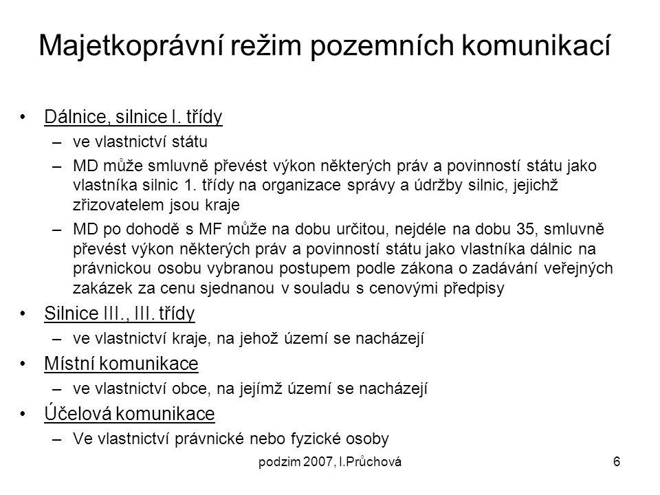 podzim 2007, I.Průchová7 Obecné užívání pozemních komunikací Oprávnění každého užívat pozemní komunikace bezplatně obvyklým způsobem a k účelům, ke kterým jsou určeny - § 19 odst.