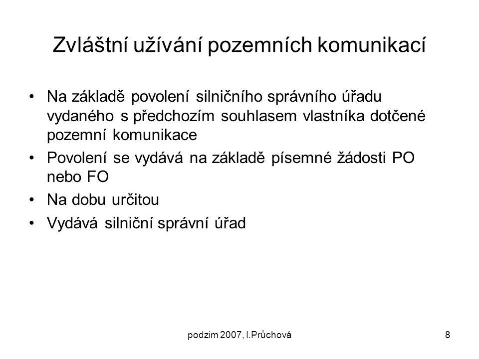 podzim 2007, I.Průchová8 Zvláštní užívání pozemních komunikací Na základě povolení silničního správního úřadu vydaného s předchozím souhlasem vlastník