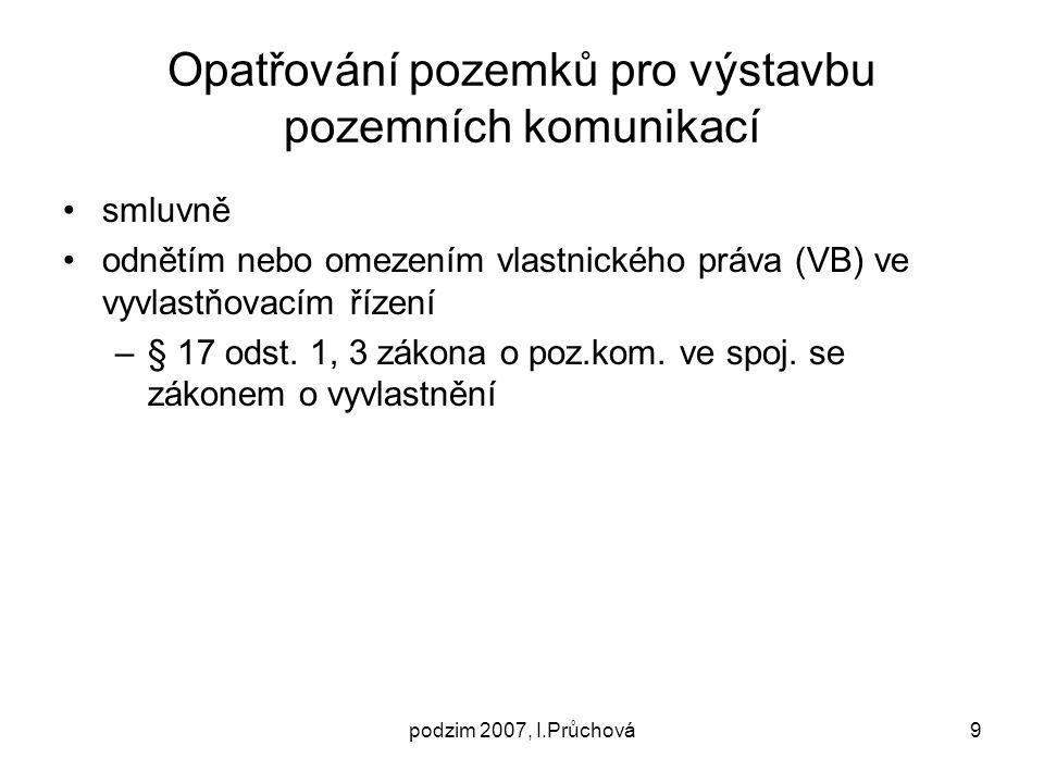 podzim 2007, I.Průchová10 Pozemní komunikace na cizím pozemku § 17 odst.