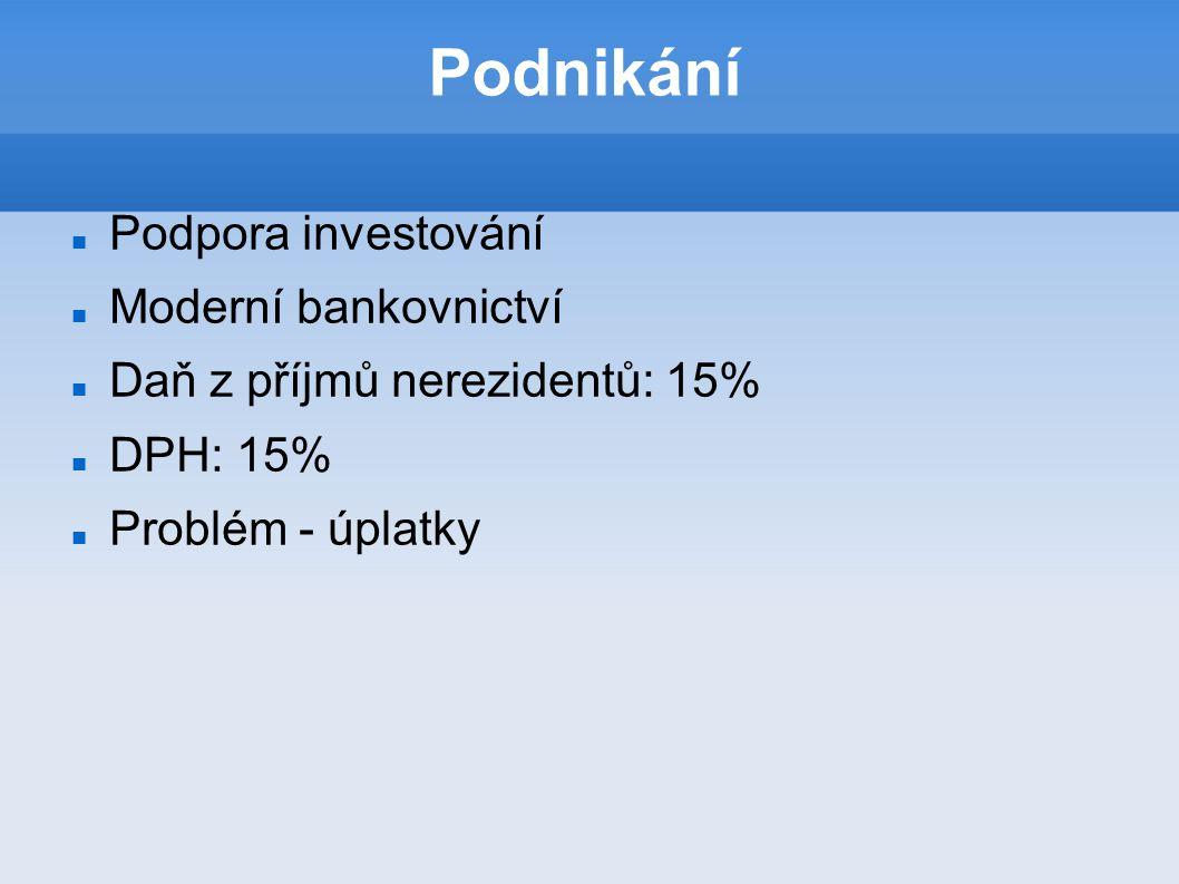 Podnikání Podpora investování Moderní bankovnictví Daň z příjmů nerezidentů: 15% DPH: 15% Problém - úplatky