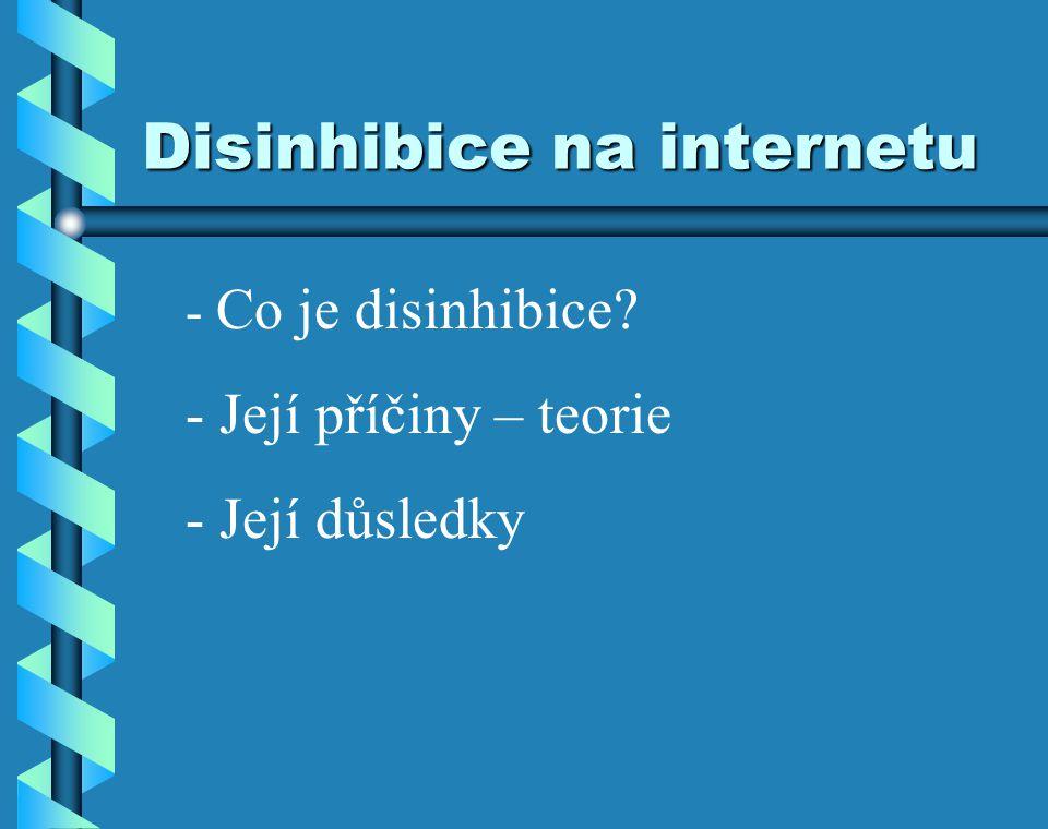 Disinhibice na internetu - Co je disinhibice? - Její příčiny – teorie - Její důsledky