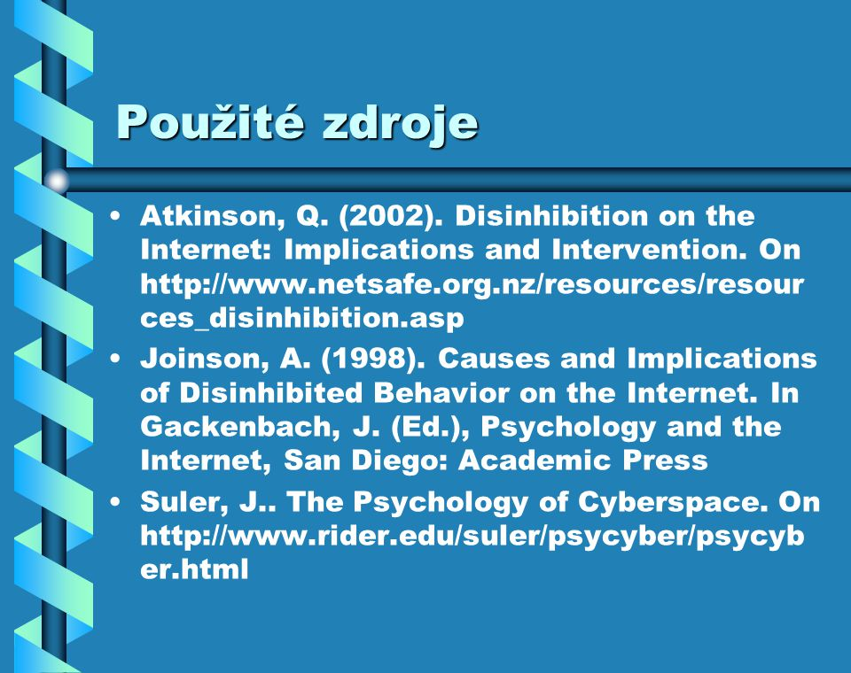 Použité zdroje Atkinson, Q. (2002). Disinhibition on the Internet: Implications and Intervention. On http://www.netsafe.org.nz/resources/resour ces_di