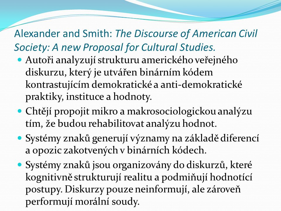 Alexander and Smith: The Discourse of American Civil Society: A new Proposal for Cultural Studies. Autoři analyzují strukturu amerického veřejného dis
