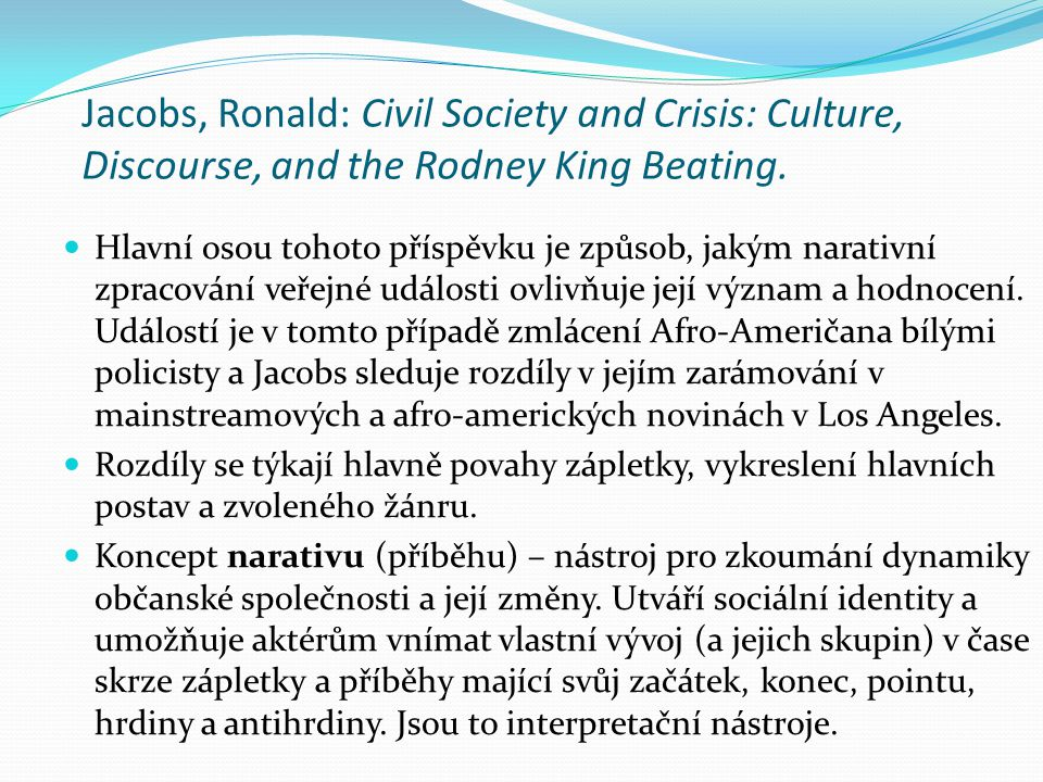 Jacobs, Ronald: Civil Society and Crisis: Culture, Discourse, and the Rodney King Beating.