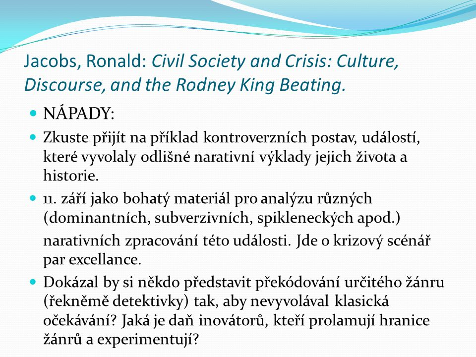 Jacobs, Ronald: Civil Society and Crisis: Culture, Discourse, and the Rodney King Beating. NÁPADY: Zkuste přijít na příklad kontroverzních postav, udá