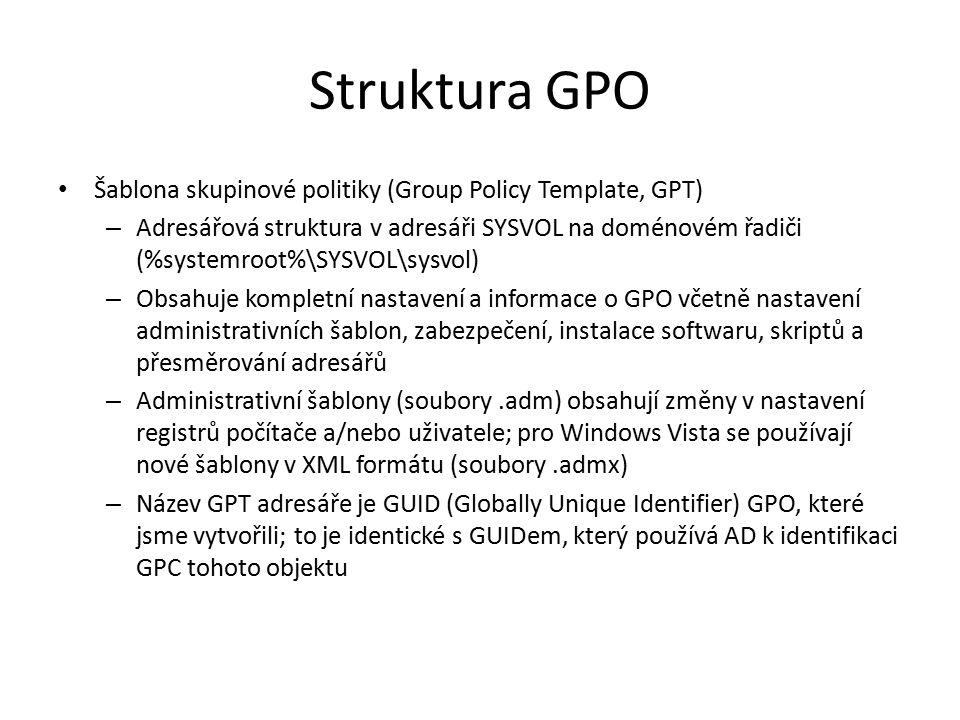Struktura GPO Nastavení v GPO je rozděleno do 2 částí – Computer configuration Vztahuje se pouze na účty počítačů Nastavení počítače bez ohledu na to, který uživatel s ním pracuje – User configuration Vztahuje se pouze na účty uživatelů Uživatelská nastavení bez ohledu na to, ke kterému počítači se uživatel přihlašuje