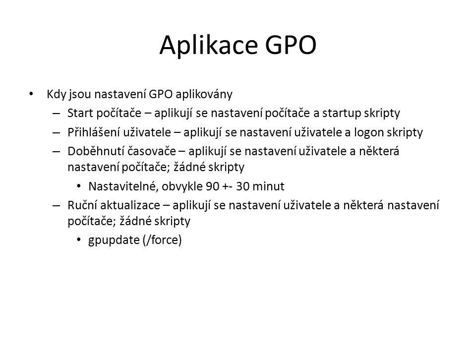Aplikace GPO Kdy jsou nastavení GPO aplikovány – Start počítače – aplikují se nastavení počítače a startup skripty – Přihlášení uživatele – aplikují se nastavení uživatele a logon skripty – Doběhnutí časovače – aplikují se nastavení uživatele a některá nastavení počítače; žádné skripty Nastavitelné, obvykle 90 +- 30 minut – Ruční aktualizace – aplikují se nastavení uživatele a některá nastavení počítače; žádné skripty gpupdate (/force)