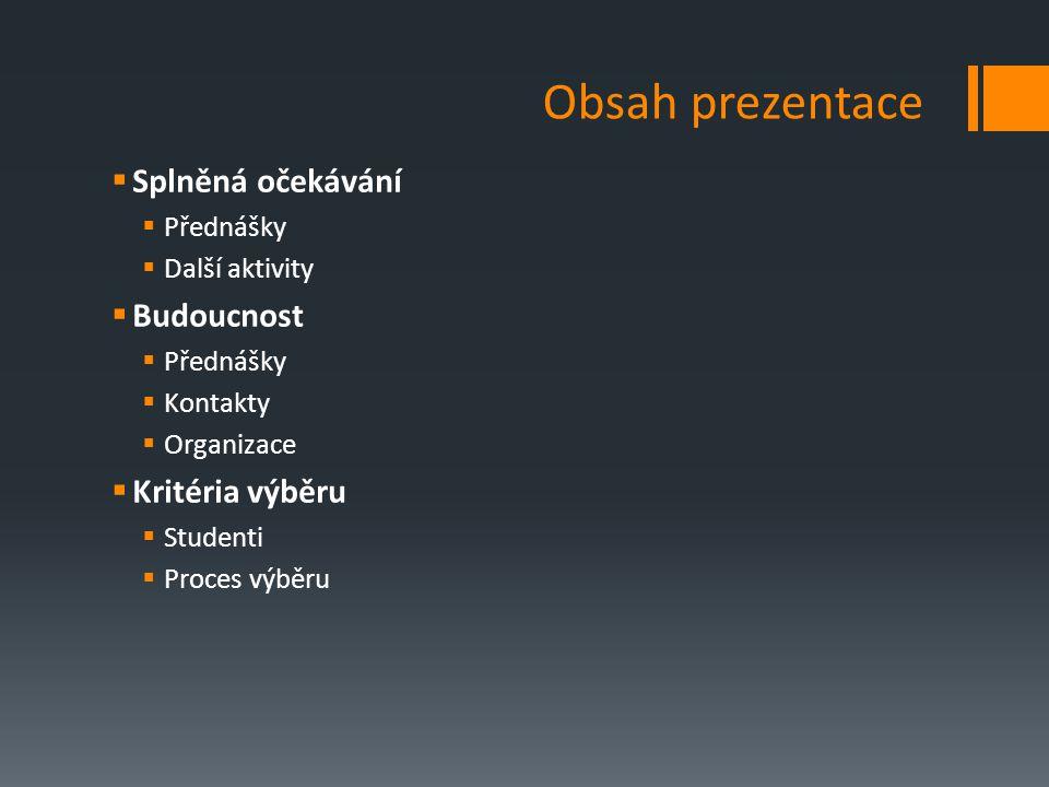 Obsah prezentace  Splněná očekávání  Přednášky  Další aktivity  Budoucnost  Přednášky  Kontakty  Organizace  Kritéria výběru  Studenti  Proc