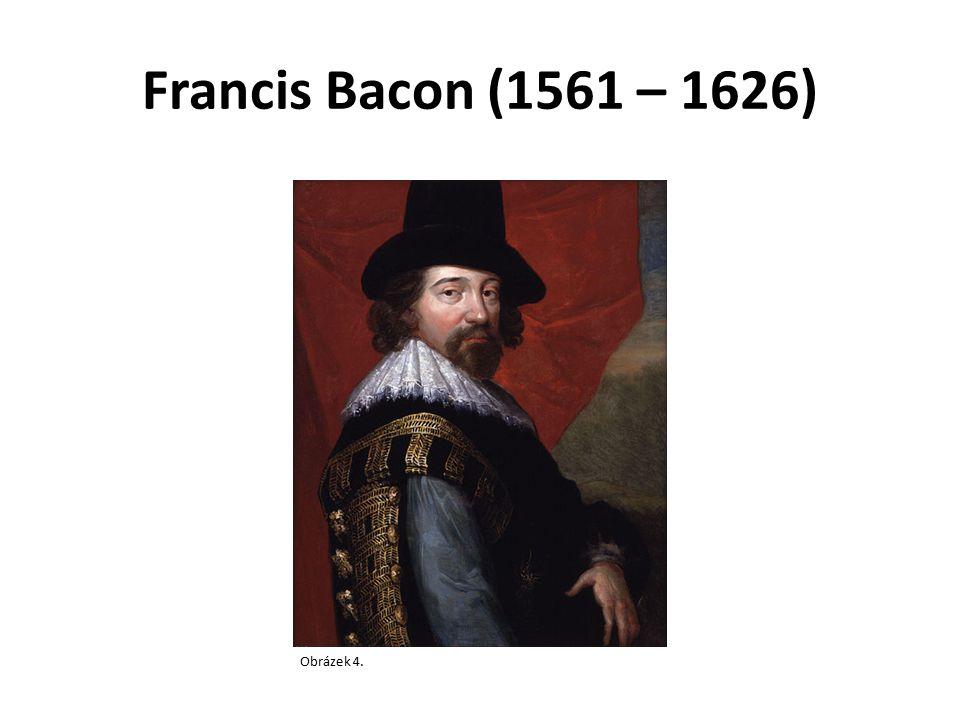 Francis Bacon (1561 – 1626) Obrázek 4.