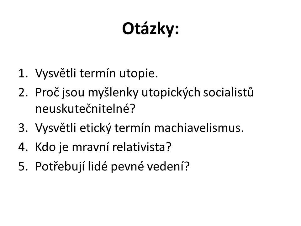 Otázky: 1.Vysvětli termín utopie. 2.Proč jsou myšlenky utopických socialistů neuskutečnitelné.