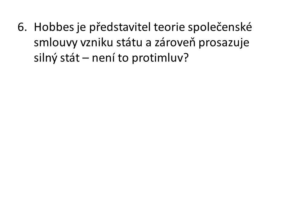 6.Hobbes je představitel teorie společenské smlouvy vzniku státu a zároveň prosazuje silný stát – není to protimluv?