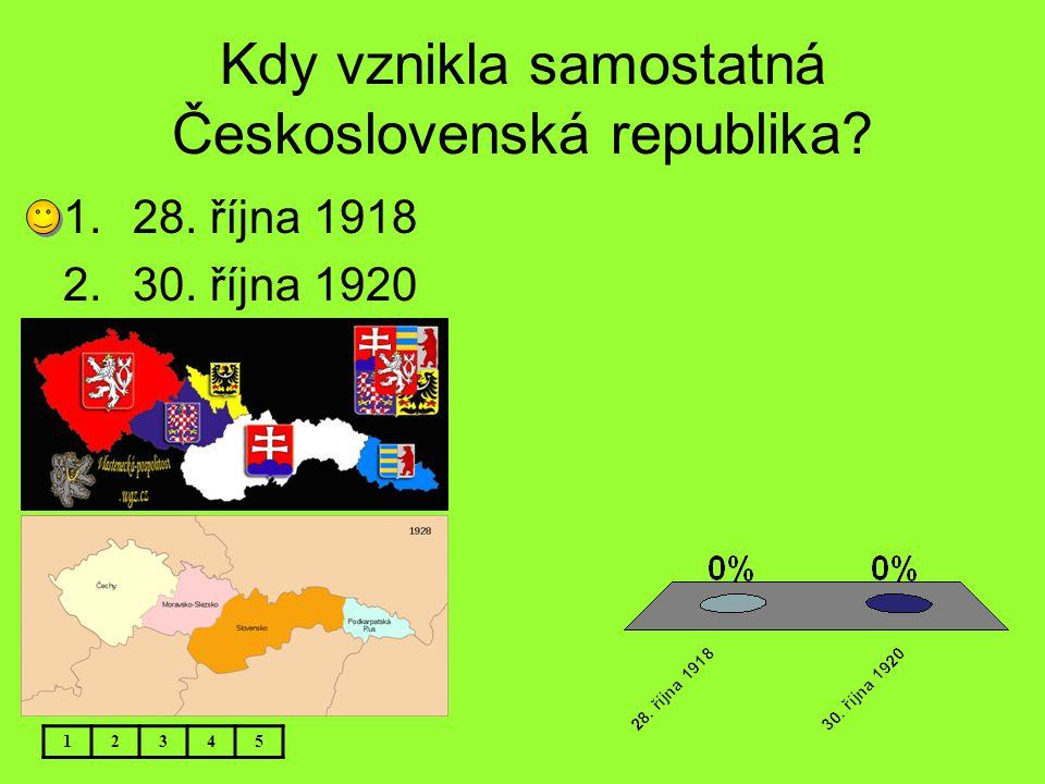 Kdy vznikla samostatná Československá republika? 12345 1.28. října 1918 2.30. října 1920