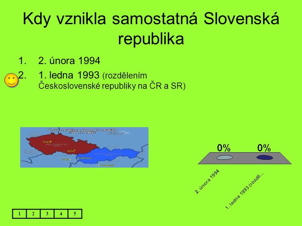 Kdy vznikla samostatná Slovenská republika 12345 1.2. února 1994 2.1. ledna 1993 (rozdělením Československé republiky na ČR a SR)
