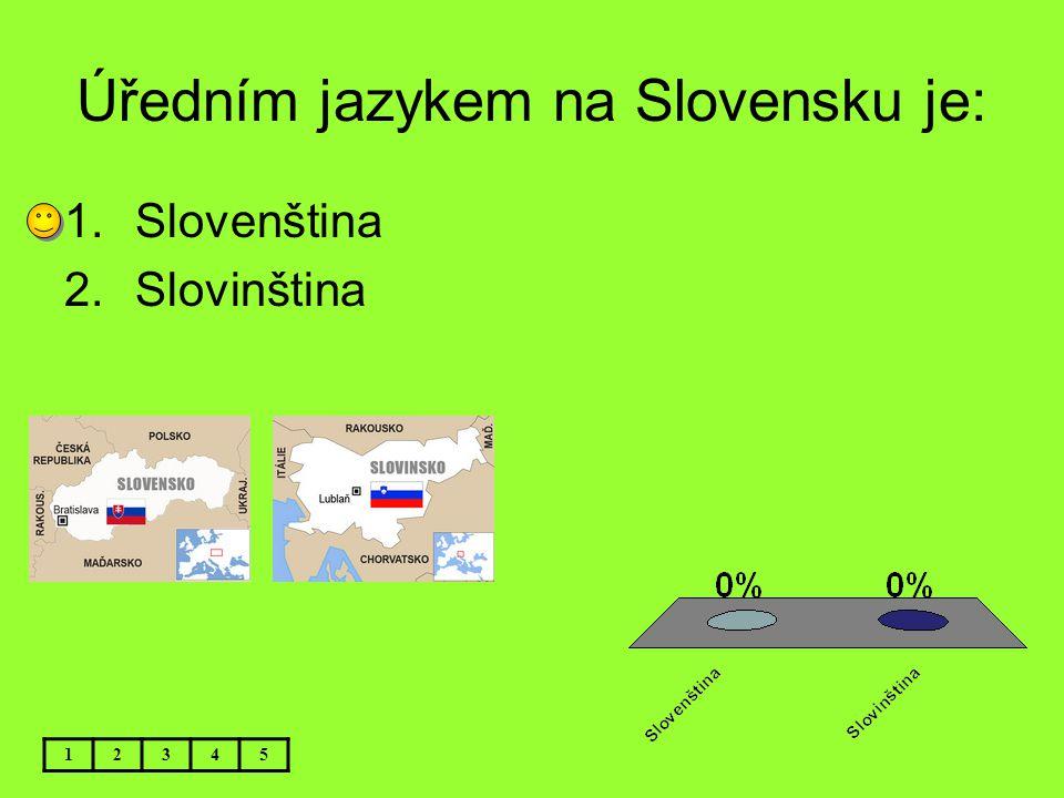 Úředním jazykem na Slovensku je: 12345 1.Slovenština 2.Slovinština