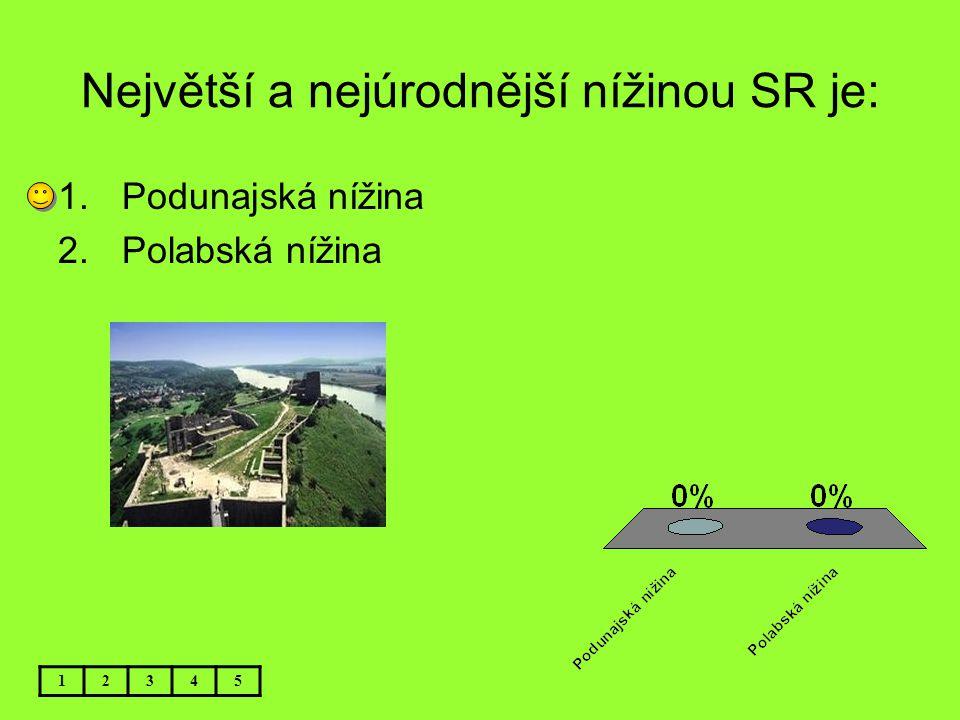 Největší a nejúrodnější nížinou SR je: 12345 1.Podunajská nížina 2.Polabská nížina