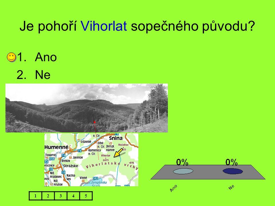 Je pohoří Vihorlat sopečného původu? 12345 1.Ano 2.Ne