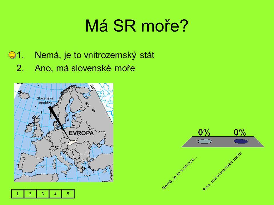 Má SR moře? 12345 1.Nemá, je to vnitrozemský stát 2.Ano, má slovenské moře