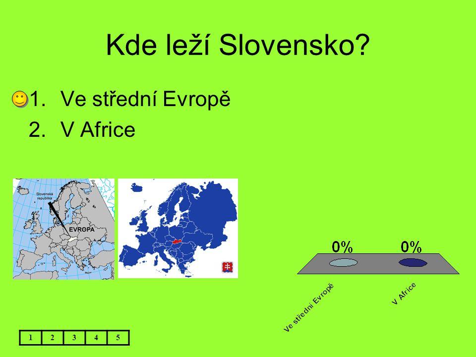 Kolik má Slovensko obyvatel? 12345 1.Skoro 6 milionů obyvatel 2.Asi 3 miliony obyvatel