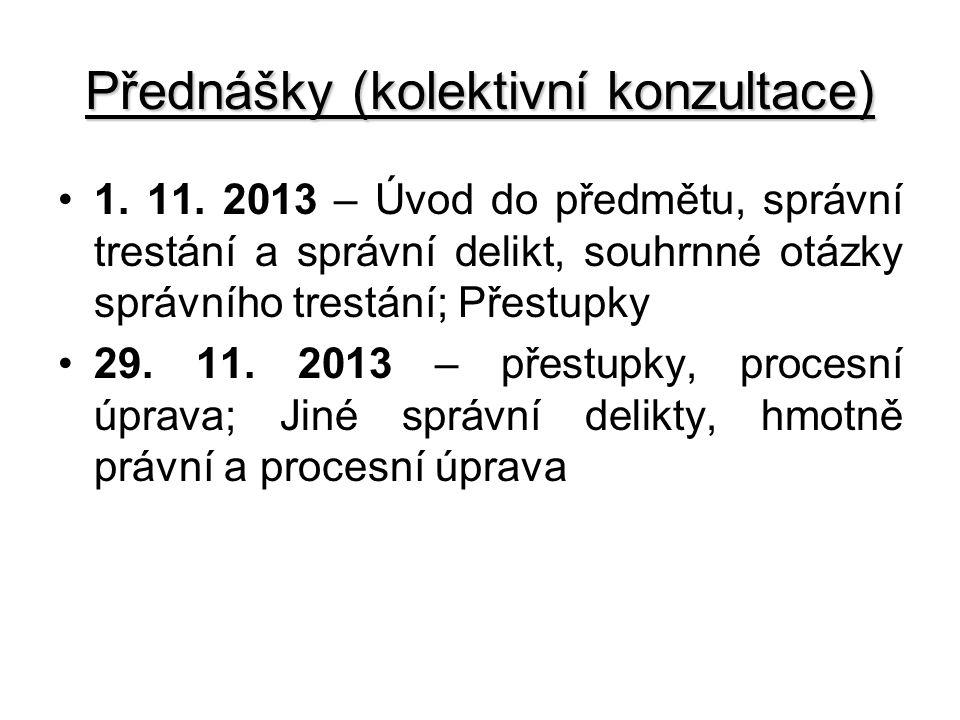 Přednášky (kolektivní konzultace) 1. 11. 2013 – Úvod do předmětu, správní trestání a správní delikt, souhrnné otázky správního trestání; Přestupky 29.