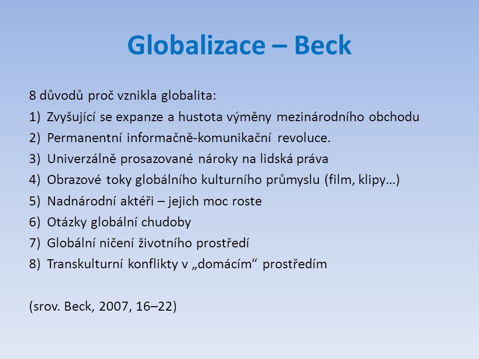 Globalizace – Beck 8 důvodů proč vznikla globalita: 1)Zvyšující se expanze a hustota výměny mezinárodního obchodu 2)Permanentní informačně-komunikační