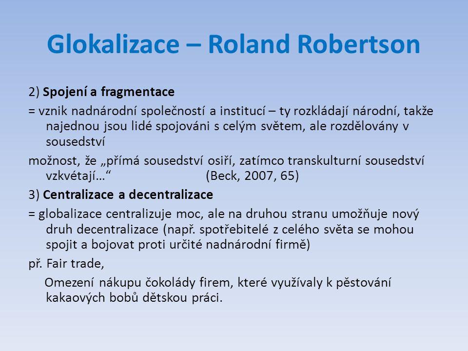 Glokalizace – Roland Robertson 2) Spojení a fragmentace = vznik nadnárodní společností a institucí – ty rozkládají národní, takže najednou jsou lidé s