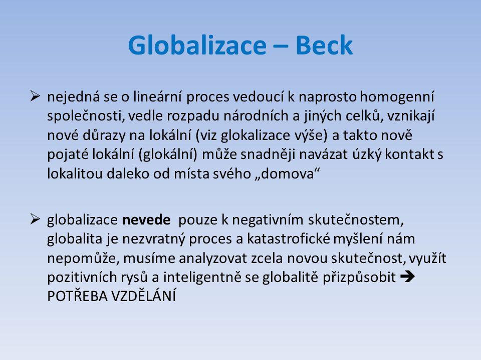 Globalizace – Beck  nejedná se o lineární proces vedoucí k naprosto homogenní společnosti, vedle rozpadu národních a jiných celků, vznikají nové důra