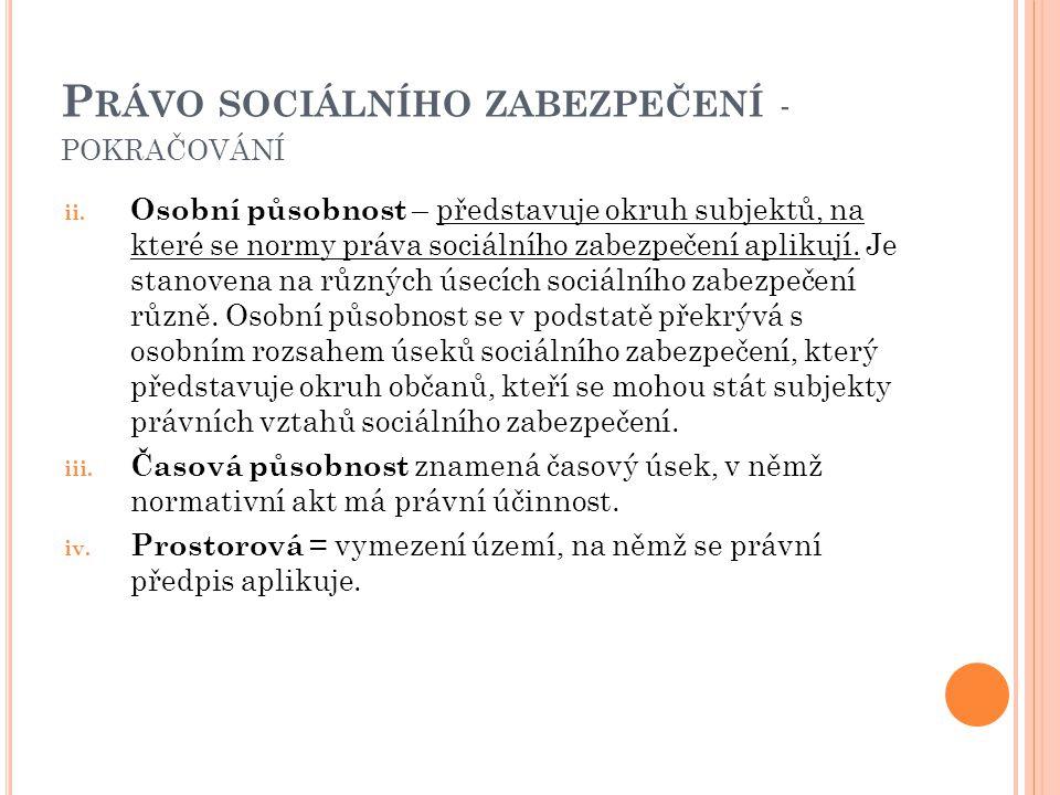 ii. Osobní působnost – představuje okruh subjektů, na které se normy práva sociálního zabezpečení aplikují. Je stanovena na různých úsecích sociálního