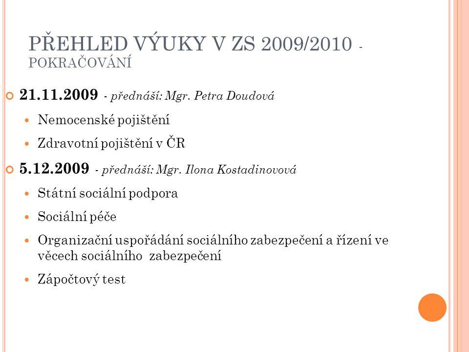 PŘEHLED VÝUKY V ZS 2009/2010 - POKRAČOVÁNÍ 21.11.2009 - přednáší: Mgr.