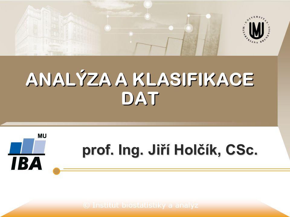© Institut biostatistiky a analýz ANALÝZA A KLASIFIKACE DAT prof. Ing. Jiří Holčík, CSc.