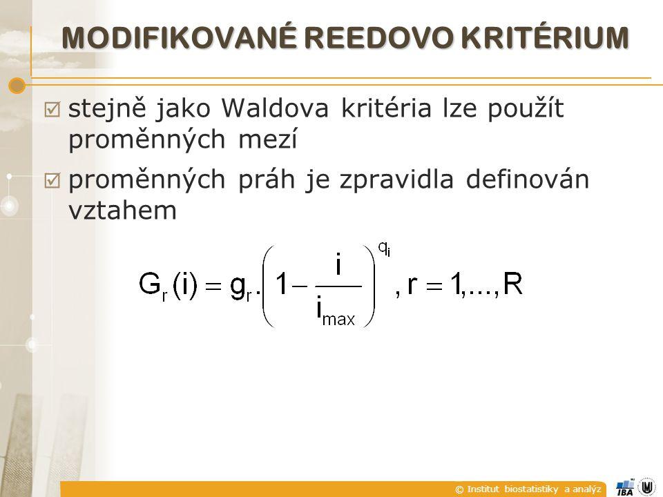 © Institut biostatistiky a analýz MODIFIKOVANÉ REEDOVO KRITÉRIUM  stejně jako Waldova kritéria lze použít proměnných mezí  proměnných práh je zpravidla definován vztahem