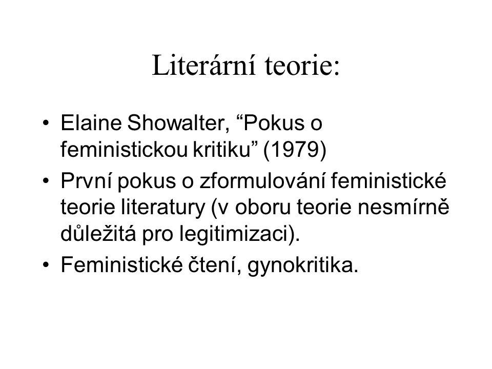 Literární teorie: Elaine Showalter, Pokus o feministickou kritiku (1979) První pokus o zformulování feministické teorie literatury (v oboru teorie nesmírně důležitá pro legitimizaci).