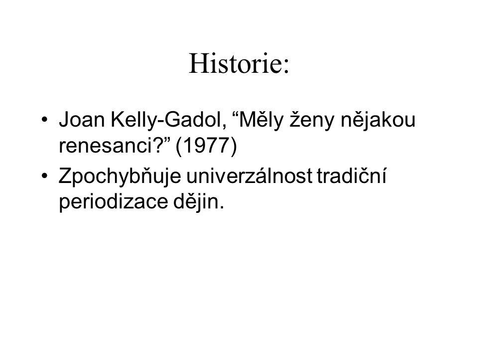 Historie: Joan Kelly-Gadol, Měly ženy nějakou renesanci? (1977) Zpochybňuje univerzálnost tradiční periodizace dějin.