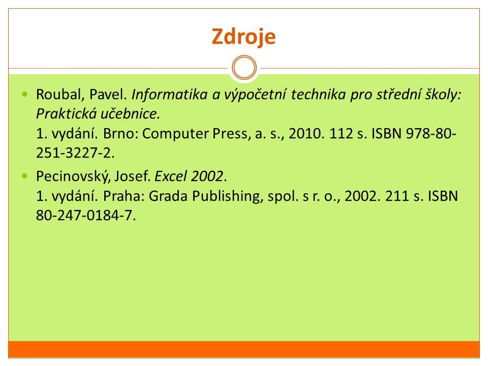 Zdroje Roubal, Pavel. Informatika a výpočetní technika pro střední školy: Praktická učebnice.