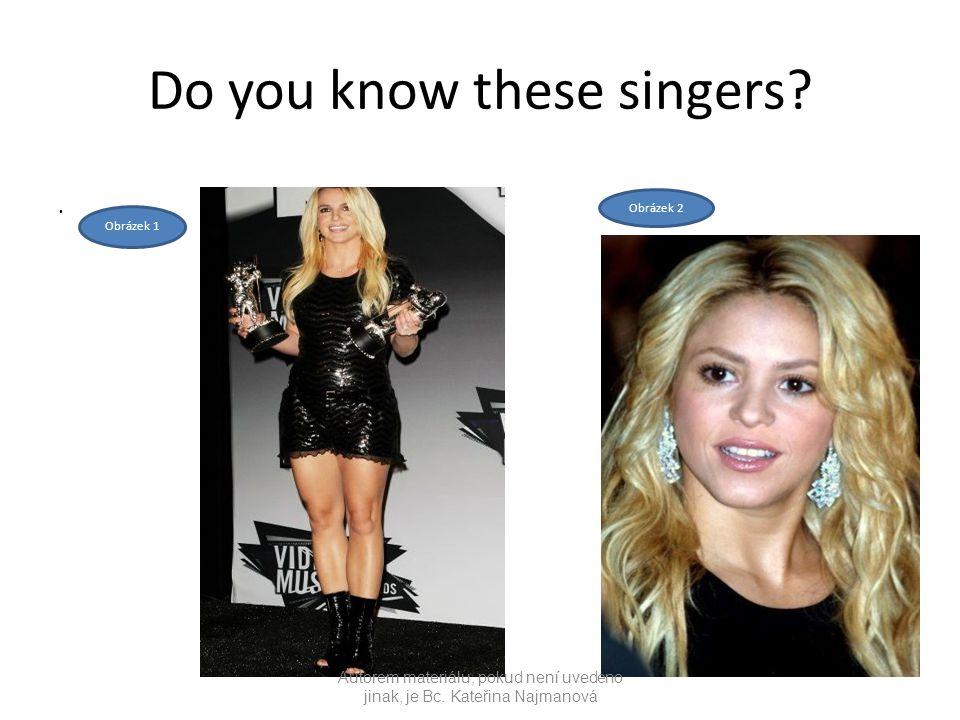Do you know these singers . Autorem materiálu, pokud není uvedeno jinak, je Bc.