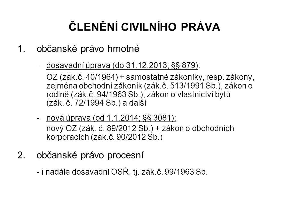 ČLENĚNÍ CIVILNÍHO PRÁVA 1.občanské právo hmotné - dosavadní úprava (do 31.12.2013; §§ 879): OZ (zák.č.
