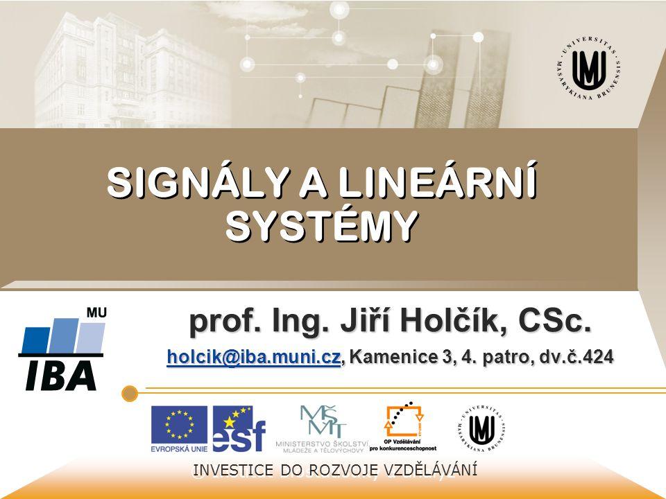 © Institut biostatistiky a analýz INVESTICE DO ROZVOJE VZDĚLÁVÁNÍ SIGNÁLY A LINEÁRNÍ SYSTÉMY prof.