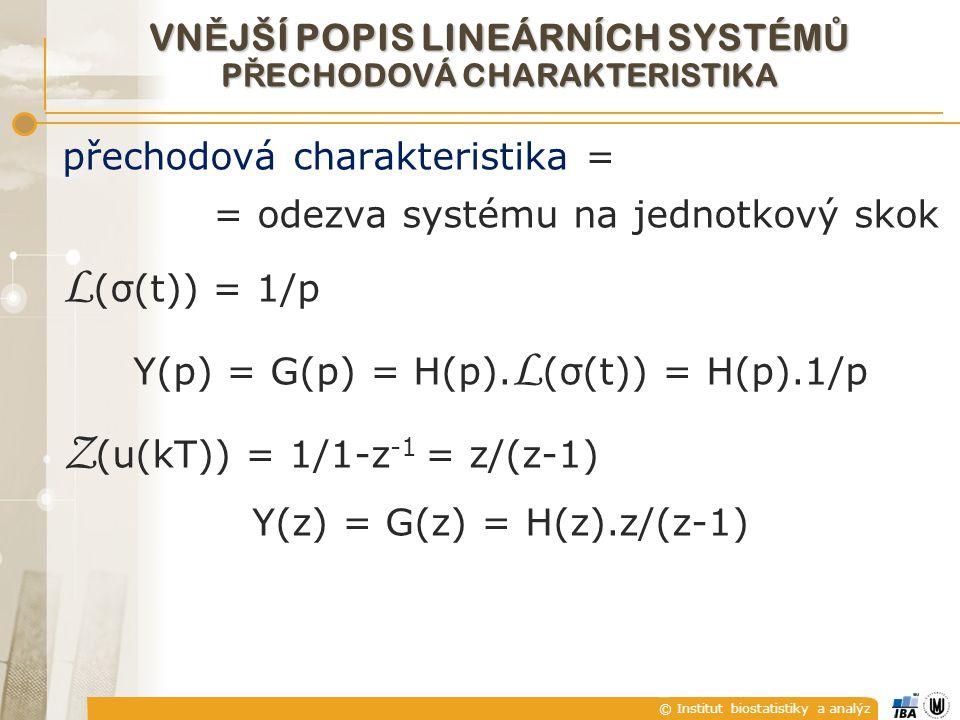© Institut biostatistiky a analýz přechodová charakteristika = = odezva systému na jednotkový skok L (σ(t)) = 1/p Y(p) = G(p) = H(p).