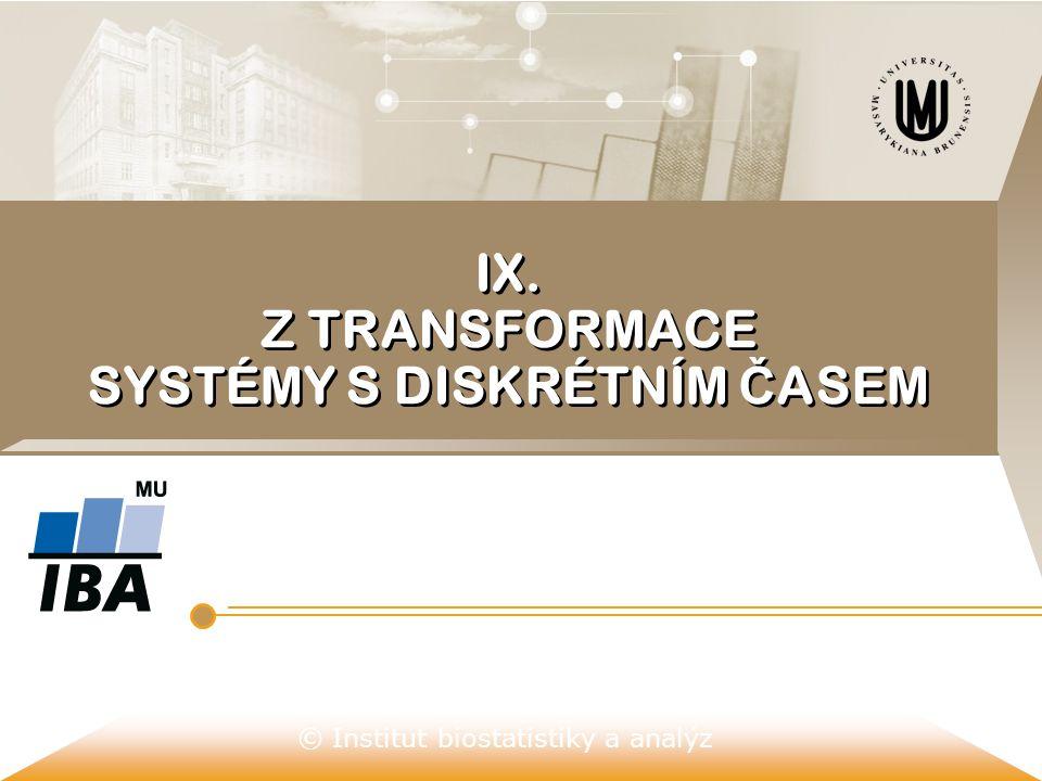 © Institut biostatistiky a analýz IX. Z TRANSFORMACE SYSTÉMY S DISKRÉTNÍM Č ASEM