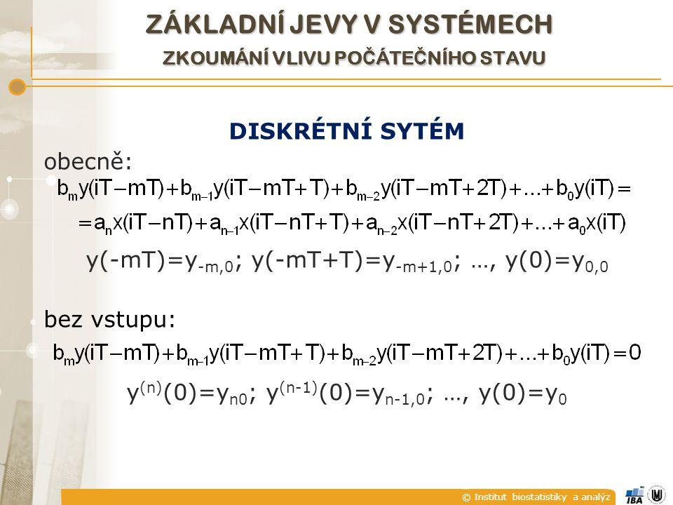 © Institut biostatistiky a analýz DISKRÉTNÍ SYTÉM obecně: y(-mT)=y -m,0 ; y(-mT+T)=y -m+1,0 ; …, y(0)=y 0,0 bez vstupu: y (n) (0)=y n0 ; y (n-1) (0)=y n-1,0 ; …, y(0)=y 0 ZÁKLADNÍ JEVY V SYSTÉMECH ZKOUMÁNÍ VLIVU PO Č ÁTE Č NÍHO STAVU