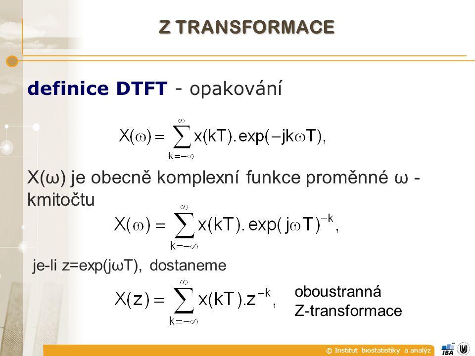 © Institut biostatistiky a analýz definice DTFT - opakování X(ω) je obecně komplexní funkce proměnné ω - kmitočtu je-li z=exp(jωT), dostaneme oboustranná Z-transformace Z TRANSFORMACE