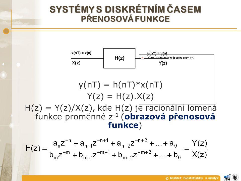 © Institut biostatistiky a analýz y(nT) = h(nT)*x(nT) Y(z) = H(z).X(z) H(z) = Y(z)/X(z), kde H(z) je racionální lomená funkce proměnné z -1 (obrazová přenosová funkce) SYSTÉMY S DISKRÉTNÍM Č ASEM P Ř ENOSOVÁ FUNKCE