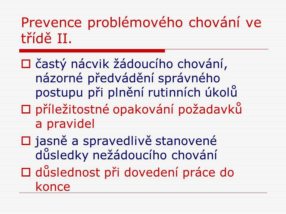 Prevence problémového chování ve třídě II.  častý nácvik žádoucího chování, názorné předvádění správného postupu při plnění rutinních úkolů  příleži