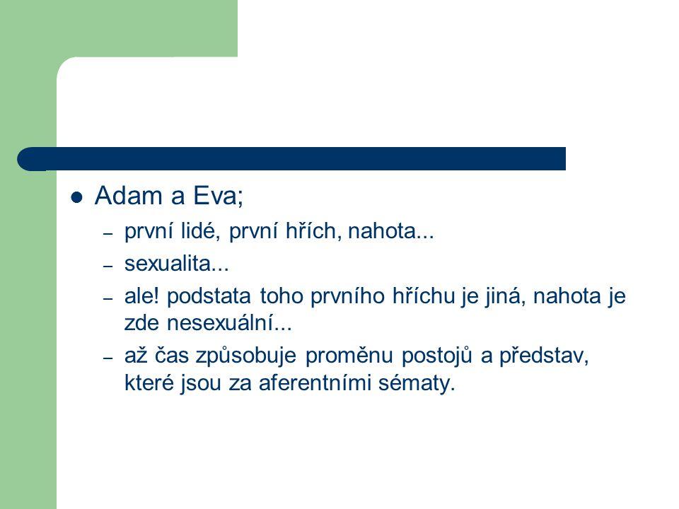 Adam a Eva; – první lidé, první hřích, nahota... – sexualita... – ale! podstata toho prvního hříchu je jiná, nahota je zde nesexuální... – až čas způs