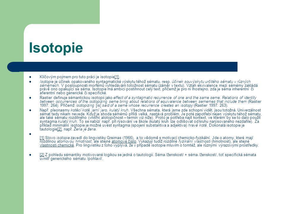 Isotopie Klíčovým pojmem pro tuto práci je isotopie[1].[1] Isotopie je účinek opakovaného syntagmatické výskytu téhož sématu, resp. účinek souvýskytu