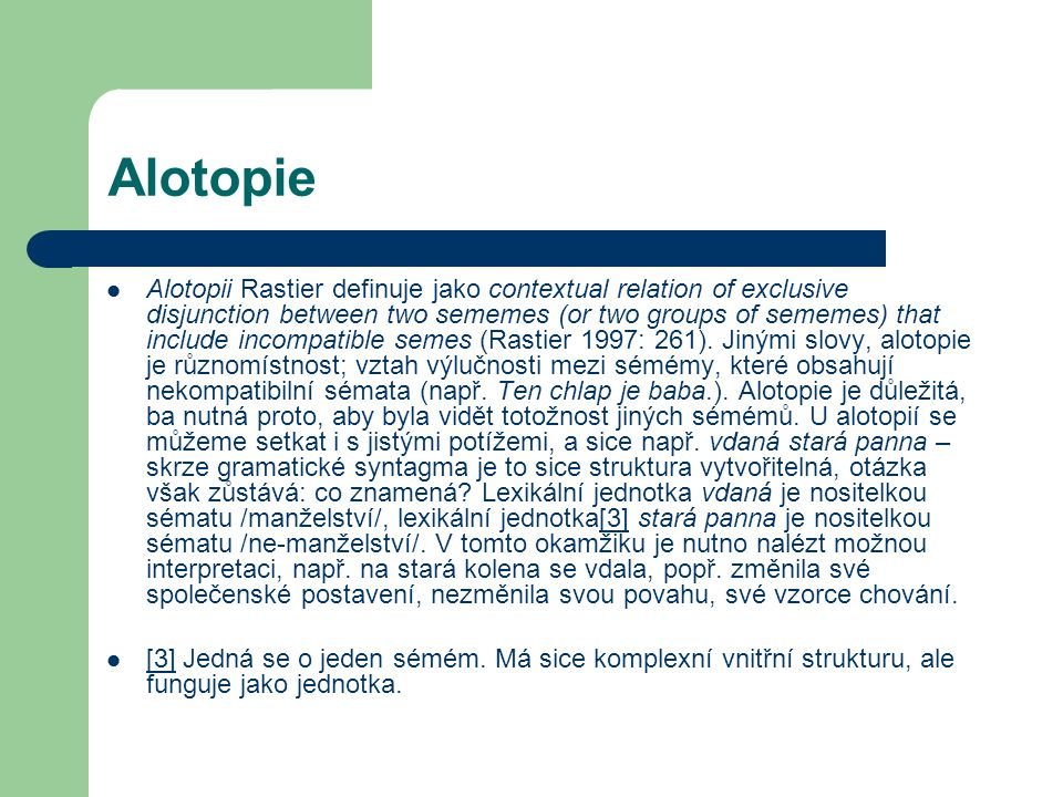 Alotopie Alotopii Rastier definuje jako contextual relation of exclusive disjunction between two sememes (or two groups of sememes) that include incom