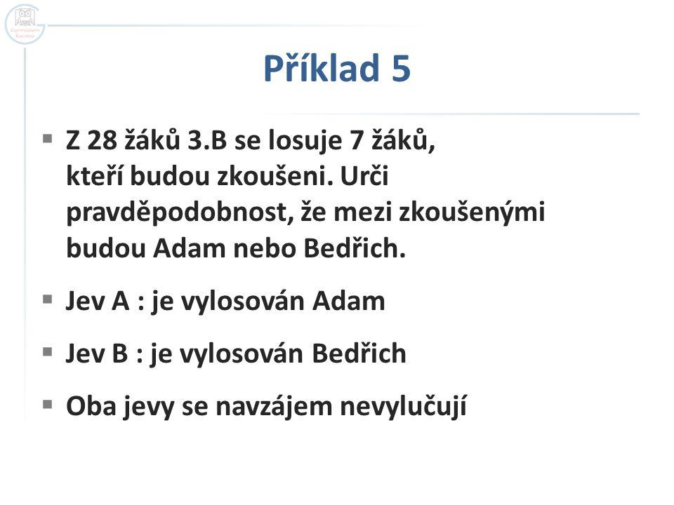 Příklad 5  Z 28 žáků 3.B se losuje 7 žáků, kteří budou zkoušeni.
