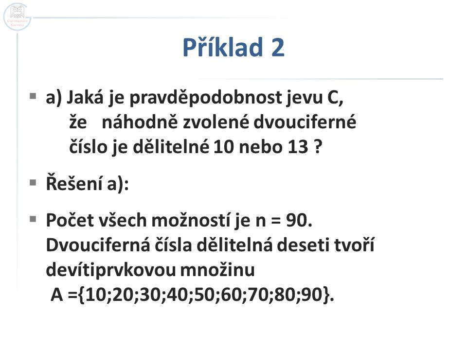 Příklad 2  a) Jaká je pravděpodobnost jevu C, že náhodně zvolené dvouciferné číslo je dělitelné 10 nebo 13 .