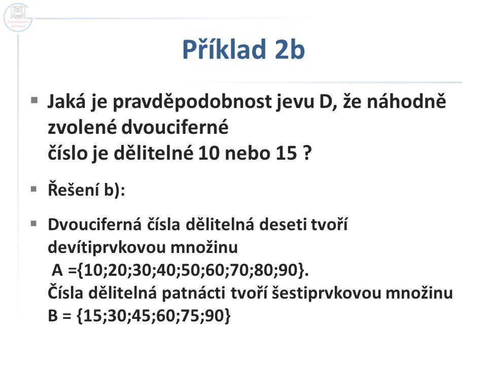 Příklad 2b  Jaká je pravděpodobnost jevu D, že náhodně zvolené dvouciferné číslo je dělitelné 10 nebo 15 .